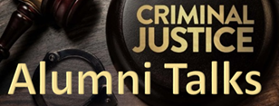 Criminal Justice Alumni Talks